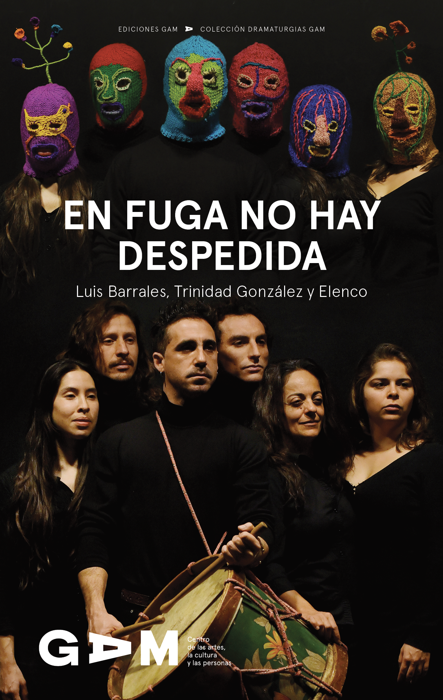 Descarga aquí la versión digital de En fuga no hay despedida, de Luis Barrales, Trinidad González y elenco